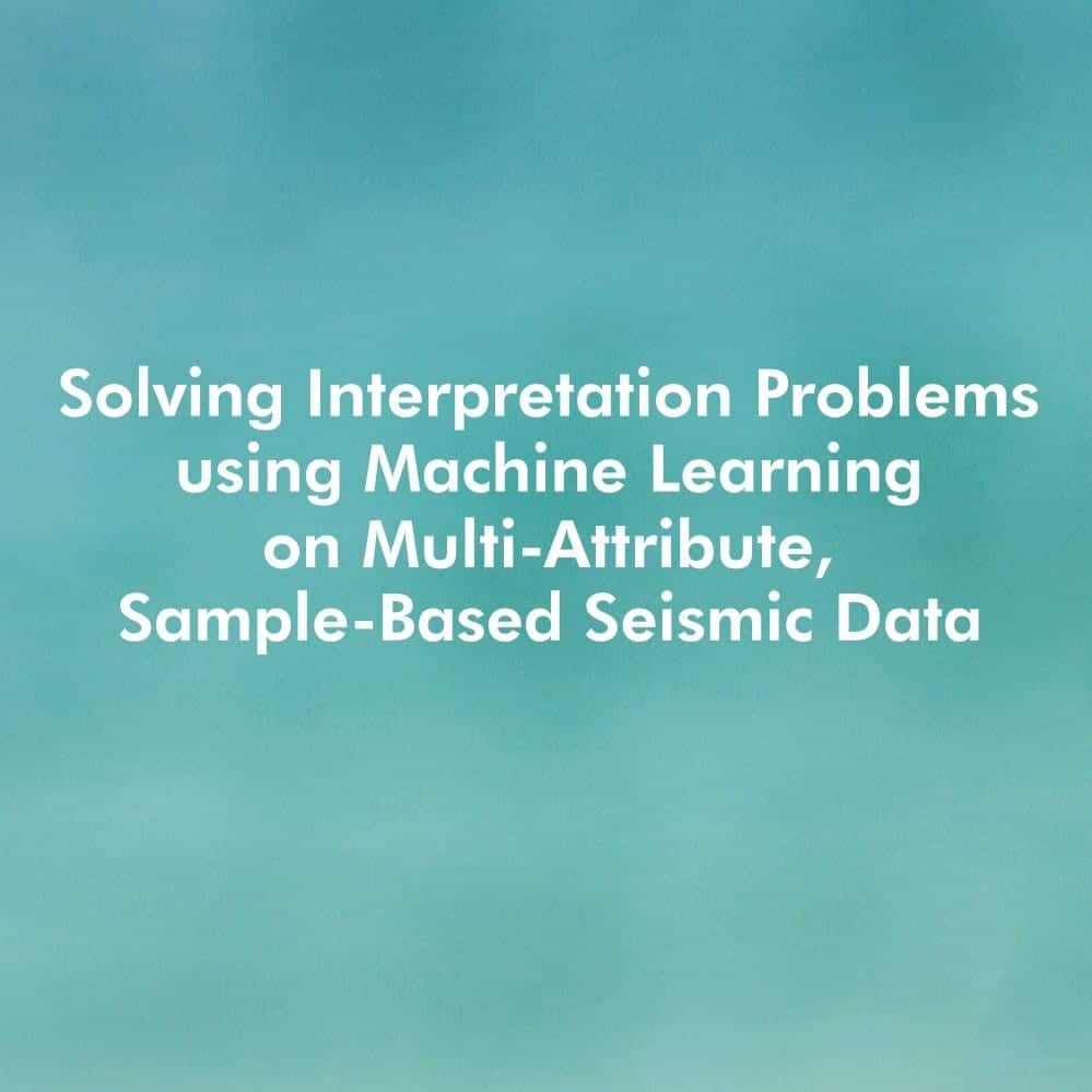 Image with text for solving interpretation problems using machine learning on multi-attribute, sample-based seismic data