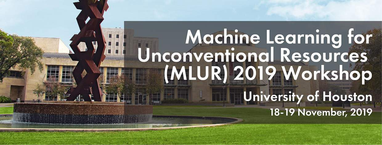 Machine Learning for Unconventional Resources (MLUR) 2019 Workshop