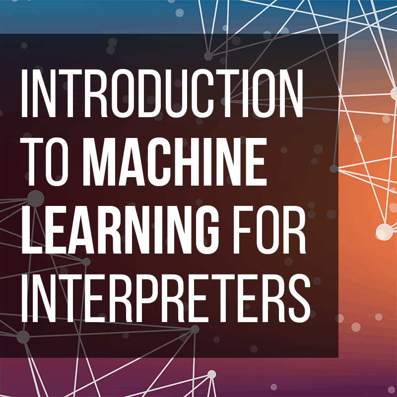 Introduction to Machine Learning for Interpreters