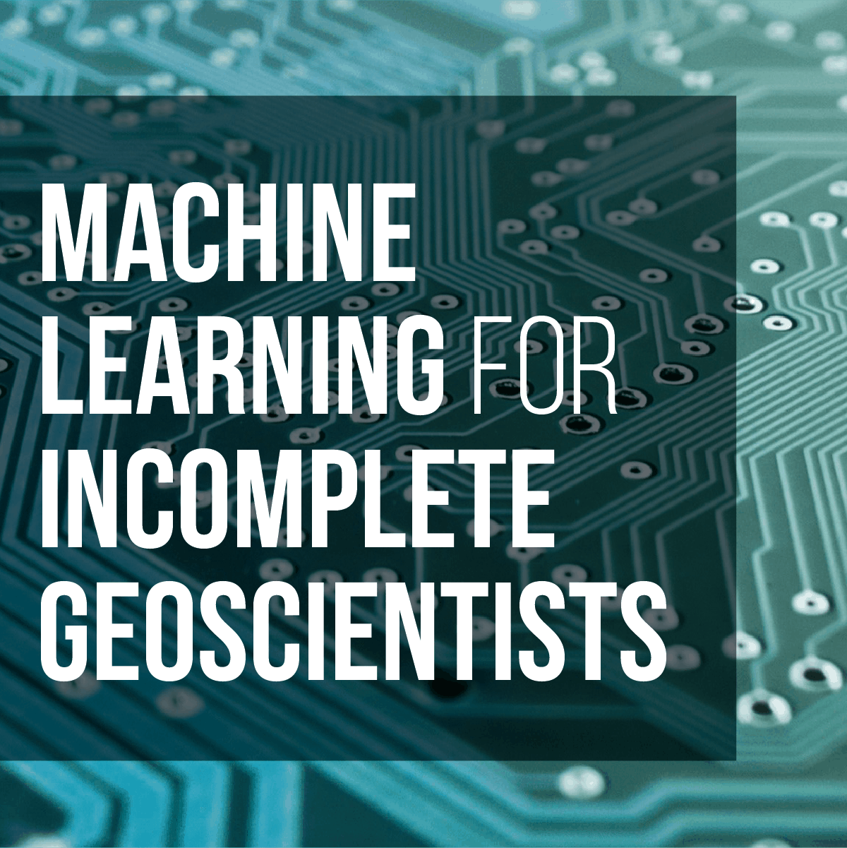 Machine Learning for Incomplete Geoscientists